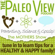 Bonus Podcast – The Paleo View: Mother's Show