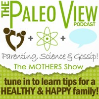 Bonus Podcast &#8211; The Paleo View: Mother&#8217;s Show