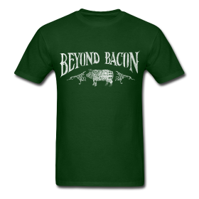 Beyond Bacon T-Shirts Are Here