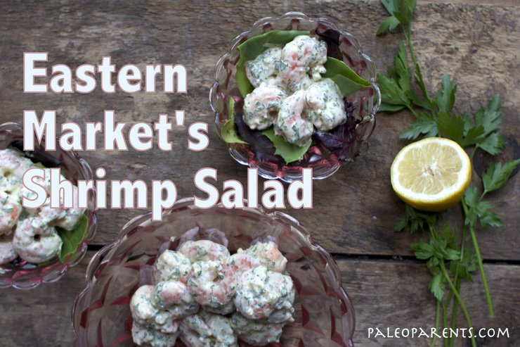 Eastern Market Shrimp Salad by PaleoParents, Paleo Parents Weekend Wrap Up 5.31: Why Our 9yo Drinks Coffee Plus A Week Of Relaxation And Tutorial On Paleo Pots!