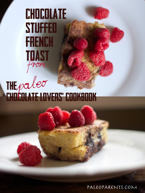 Chocolate Stuffed French Toast from Paleo Chocolate Lovers Cookbook on PaleoParents