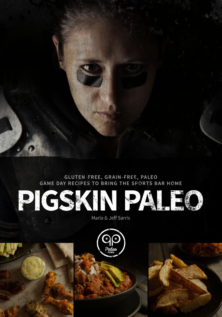 Pigskin Paleo - Game Day Paleo Cookbook - Marla and Jeff Sarris