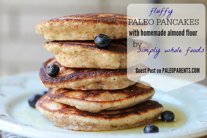 Guest Post: Fluffy Paleo Pancakes with Homemade Almond Flour by Simply Whole Foods
