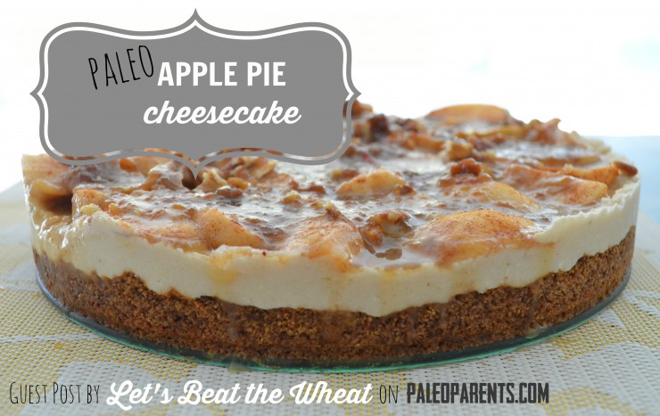 Guest Post: Paleo Apple Pie Cheesecake by Let's Beat the Wheat