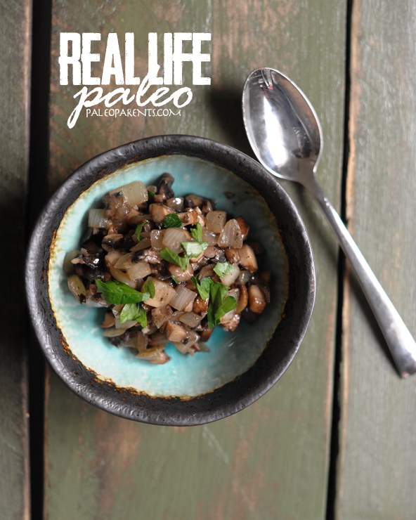 Sauteed Mushrooms & Onions from Real Life Paleo by Paleo Parents