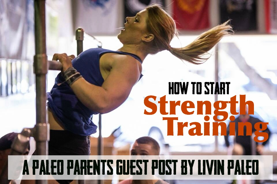 Guest Post: How to Start Strength Training (from a Trainer's Perspective), Livin Paleo