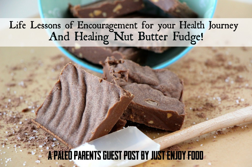 Guest Post: Just Enjoy Food, Encouragement for your Health Journey & Healing Nut Butter Fudge