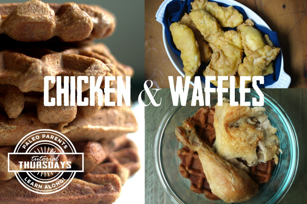 Tutorial Thursday Chicken and Waffles Feature, Easy Family-Friendly Meal And Snack Ideas | Paleo Parents Weekend Wrap Up