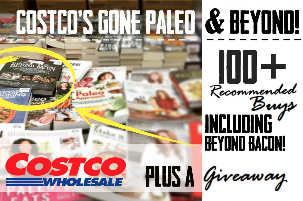 Costco's Gone Paleo & Beyond: 100+ Recommended Buys, including Beyond Bacon and a GIVEAWAY!