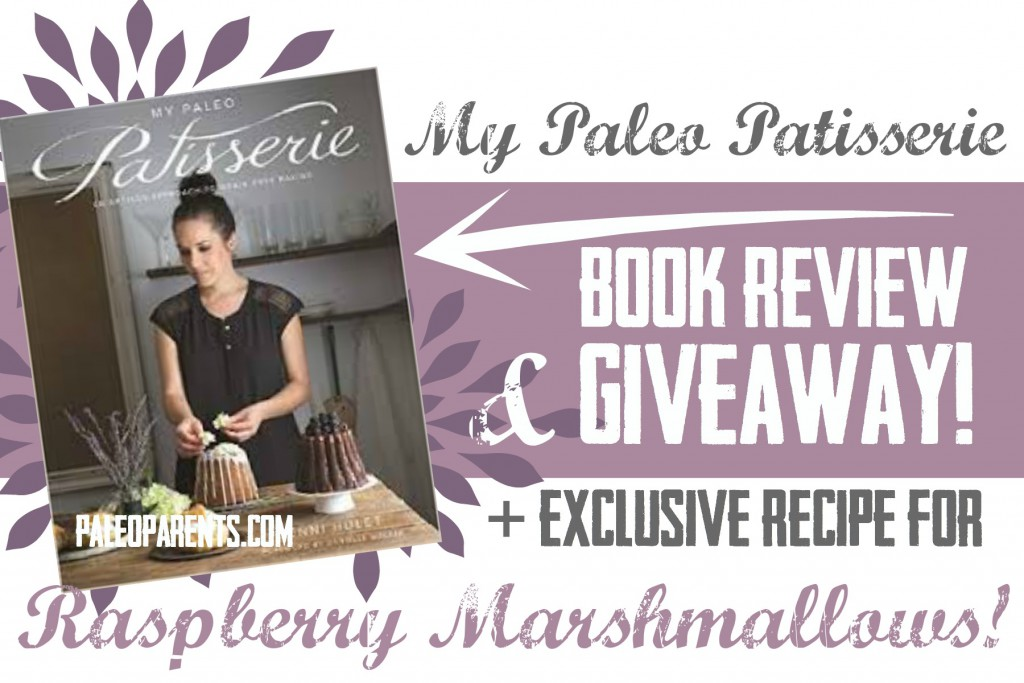 My Paleo Patisserie Feature, Paleo Parents Book Review + Recipe: Raspberry Marshmallows from My Paleo Patisserie, plus a GIVEAWAY!