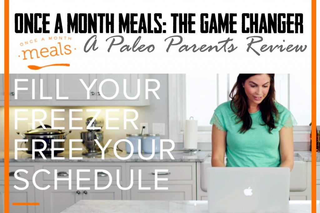 Once a Month Meals - - the Game Changer seen on PaleoParents.com