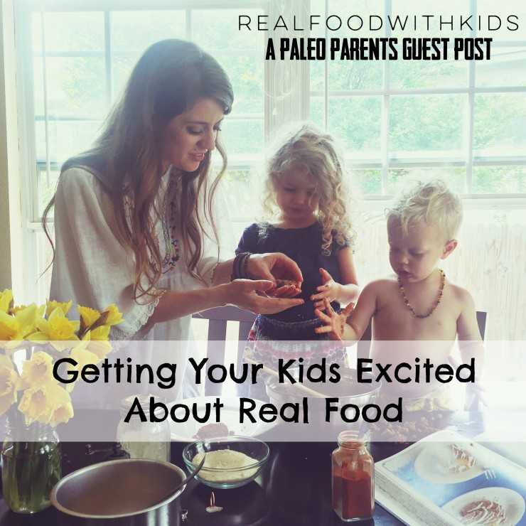 Guest Post: Getting Your Kids Excited About Real Food, Real Food with Kids