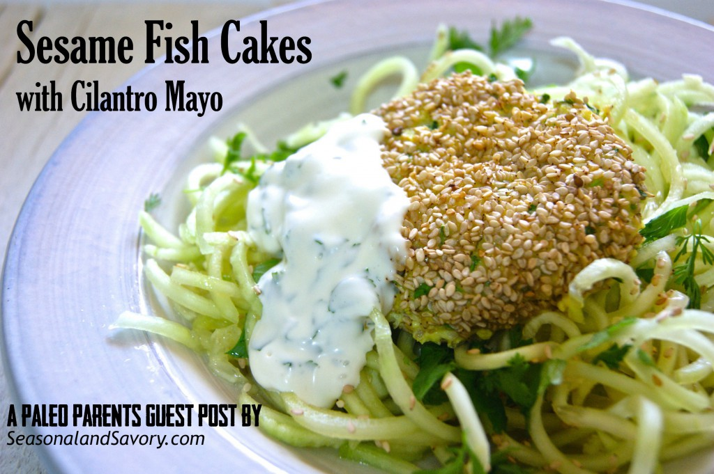 Paleo Parents Guest Post: Sesame Fish Cakes with Cilantro Mayo, Seasonal and Savory