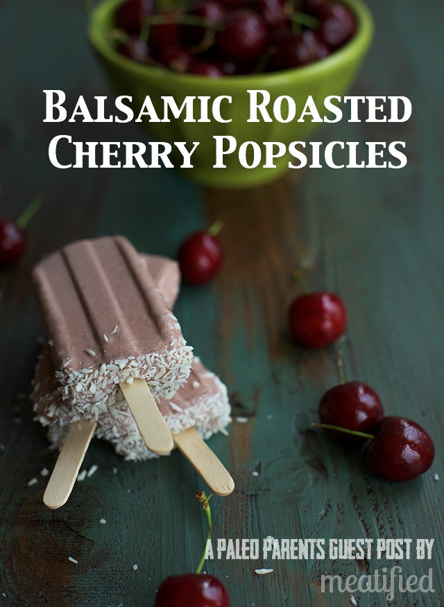 Paleo Parents Guest Post: Balsamic Roasted Cherry Popsicles, Meatified