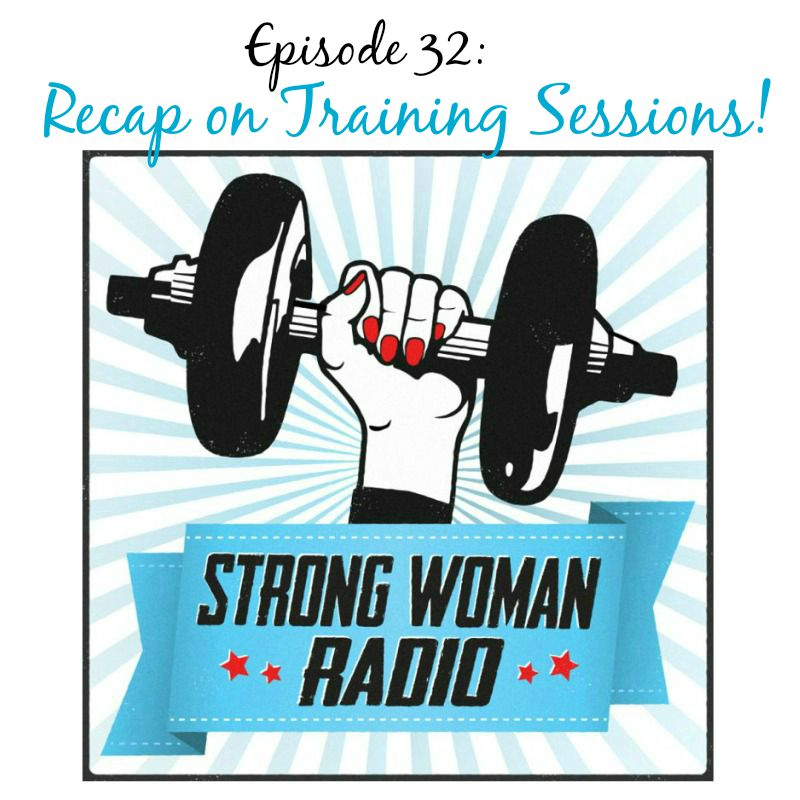Strong Woman Radio SWR 32 Recap on Training Sessions