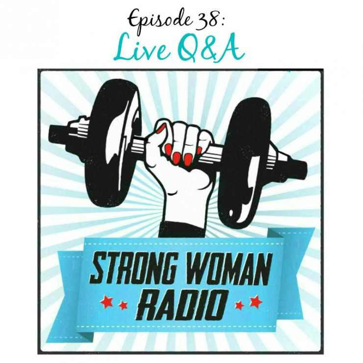 Strong Woman Radio, Episode 38, Live Q&A