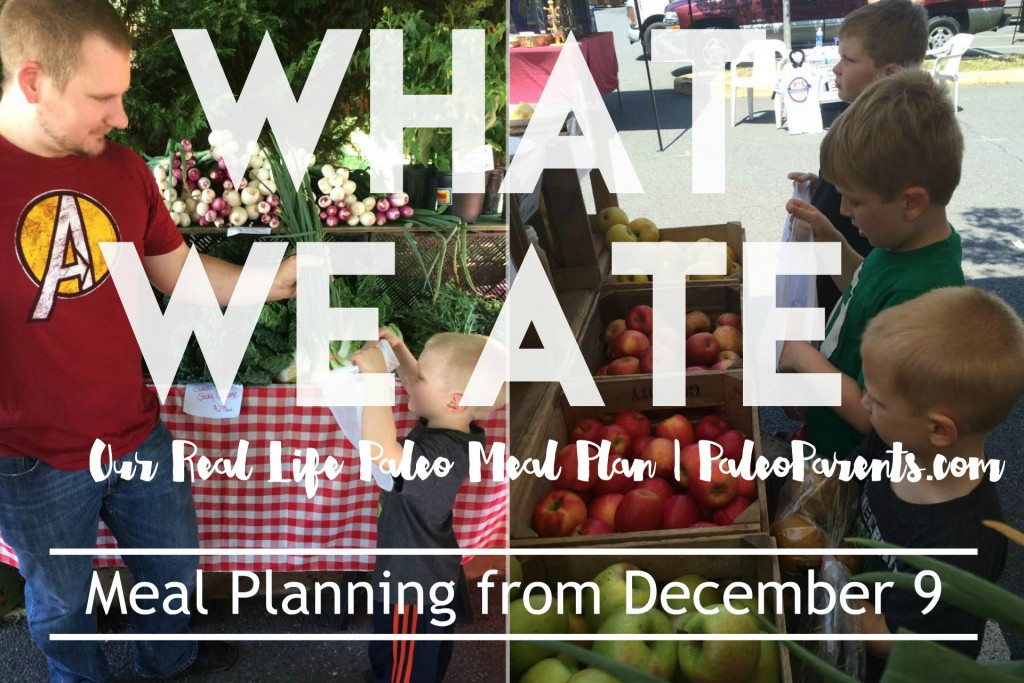 Paleo Parents Real Life Meal Planning: What We At Wednesday December 9