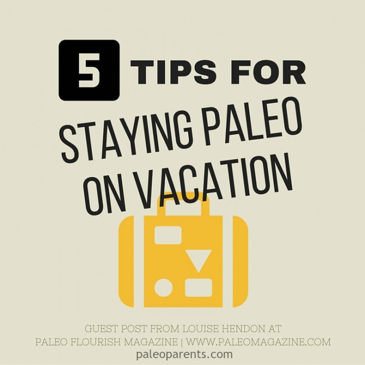 Guest Post: 5 Tips for Staying Paleo on Vacation, Louise Hendon