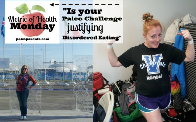 Metric of Health Monday – 'Is Your Paleo Challenge Justifying Disordered Eating'