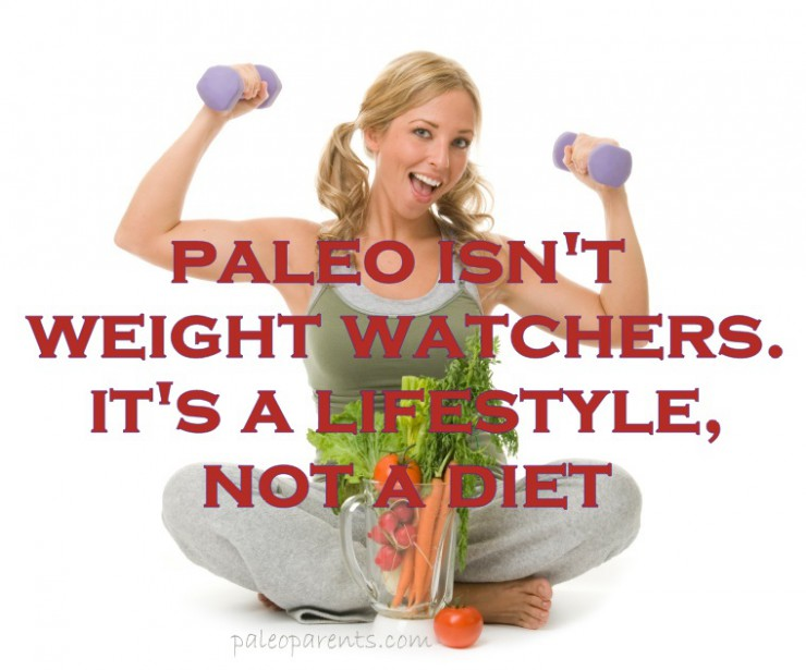 Paleo is not Weight Watchers on PaleoParents