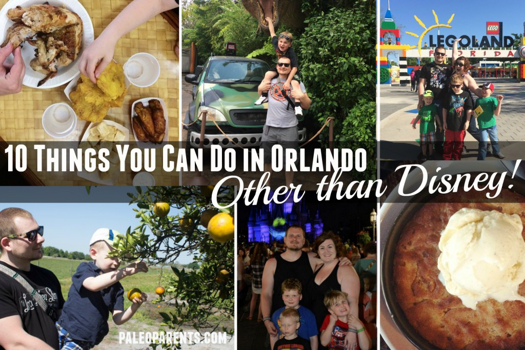 10 things you can do in Orlando other than disney,  Spring Break Travel Tips and Paleo Disney Guide! Paleo Parents