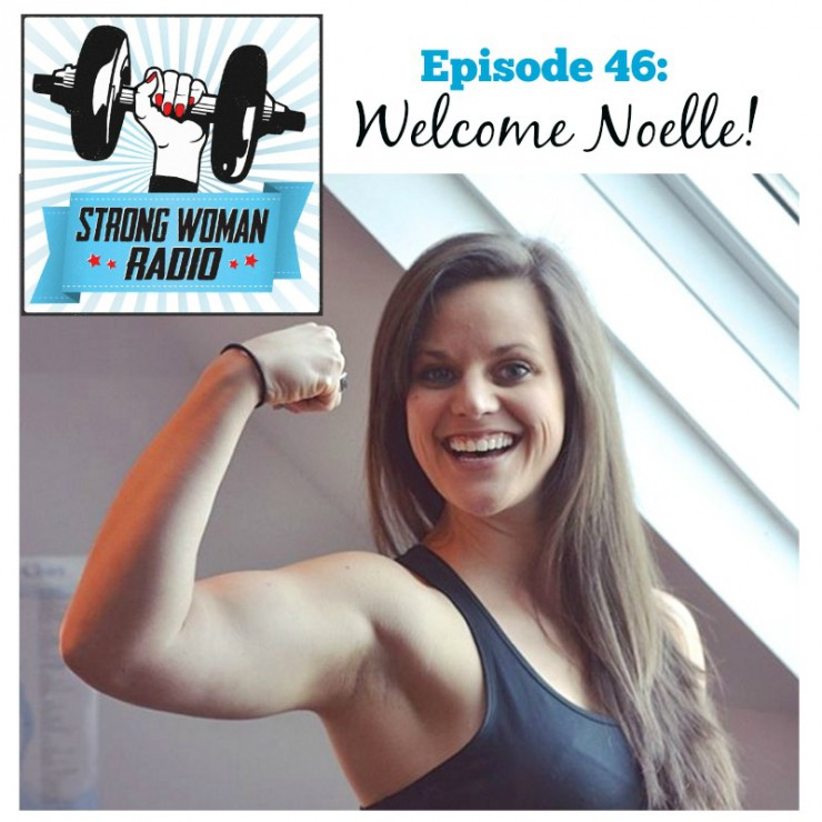 Strong Woman Radio, Episode 46, Welcome Noelle!