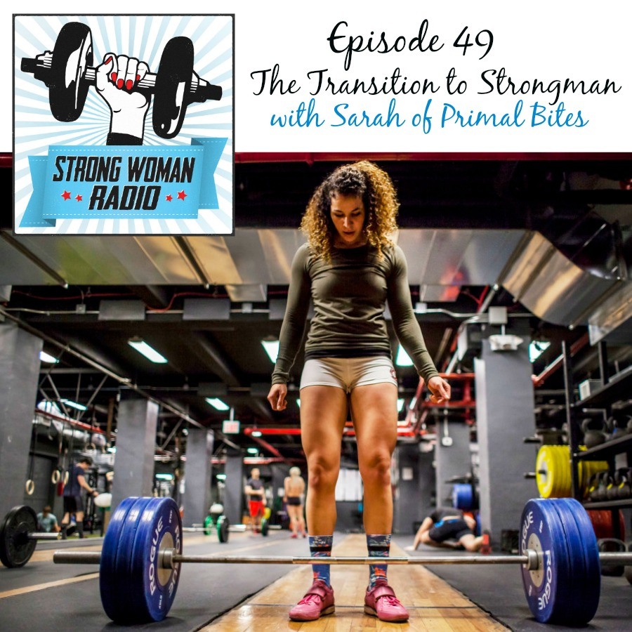 SWR Strong Woman Radio 49 Transition to Strongman Sarah Primal Bites