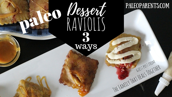 Paleo Dessert Raviolis: Three Ways, Guest Post: The Family That Heals Together