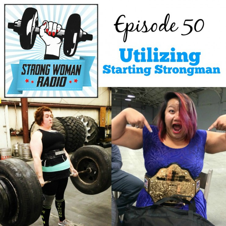 Strong Woman Radio, Episode 50, Utilizing Starting Strongman