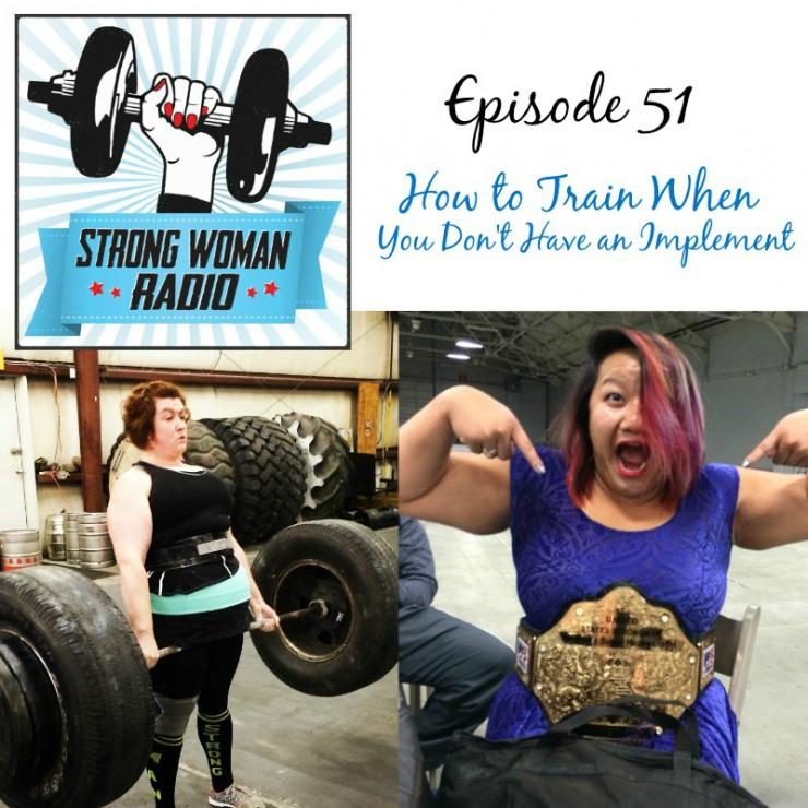 Strongwoman Radio, Episode 51, How to Train When You Don't Have an Implement