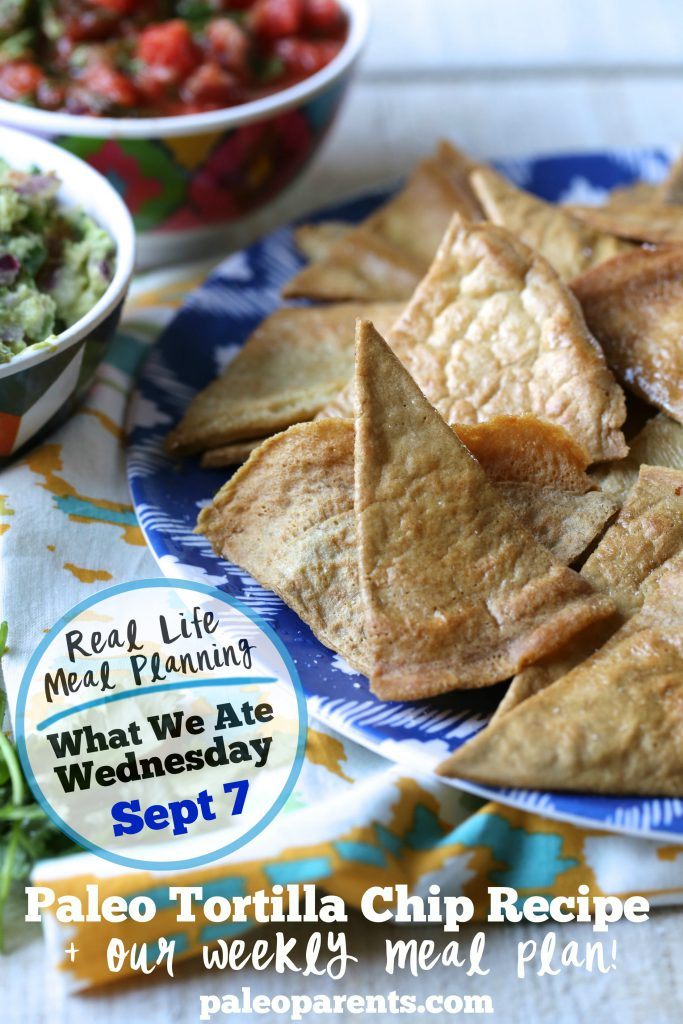 Paleo Tortilla Chips, Tortilla Chip Recipe + Our Weekly Meal Plan from The Paleo Kids Cookbook! | Paleo Parents