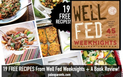 19 FREE RECIPES From Well Fed Weeknights + A Book Review!