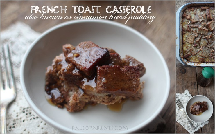 French Toast Casserole by PaleoParents, Our BEST Cinnamon Recipes! Paleo Parents Weekend Wrap Up