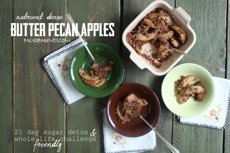 Butter Pecan Apples on PaleoParents WLC 21DSD, Paleo Parents Weekend Wrap Up, 4/26: Our KITCHEN FIRE & The Best Advice Ever FROM A 7-YEAR-OLD