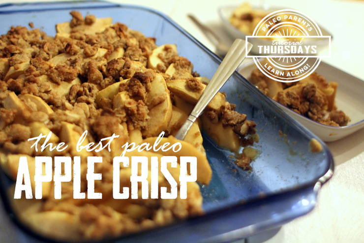 Apple Crisp - Tutorial Thursday on Paleo Parents