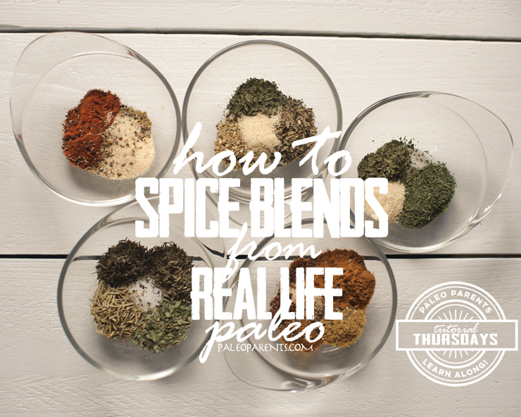 How To Spice Blends Tutuorial on Paleo Parents from Real Life Paleo, Paleo Parents Weekend Wrap Up, 4/26: Our KITCHEN FIRE & The Best Advice Ever FROM A 7-YEAR-OLD
