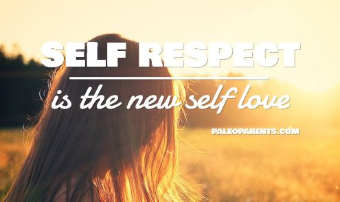 Self Respect is the New Self Love on PaleoParents