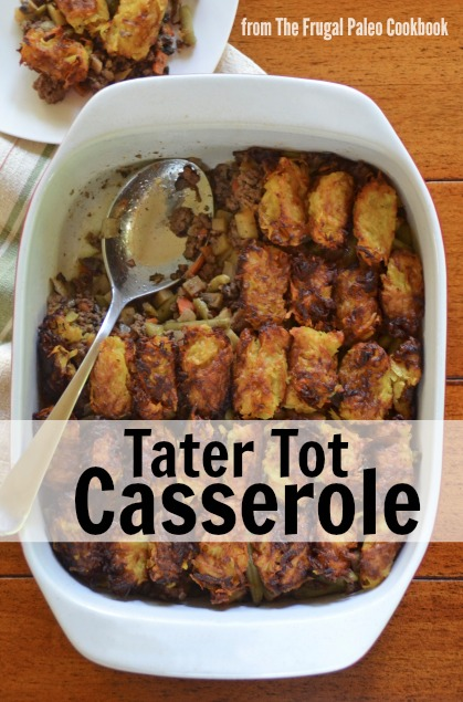 Paleo Parents Guest Post, Tator Tot Casserole from The Frugal Paleo Cookbook by Ciarra Hannah