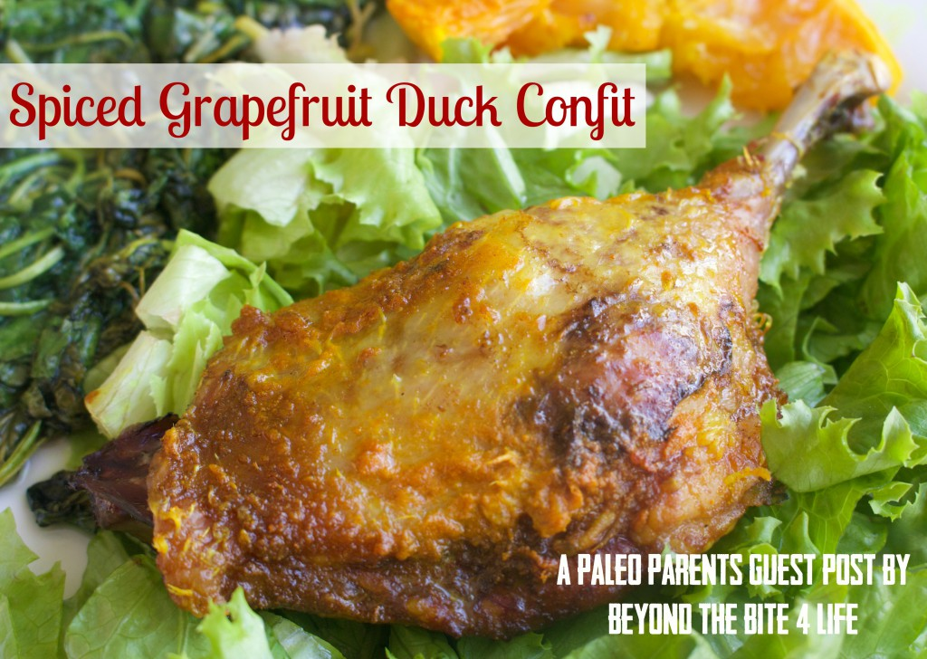 Guest Post: Spiced Grapefruit Duck Confit, Beyond the Bite for Life seen on Paleo Parents