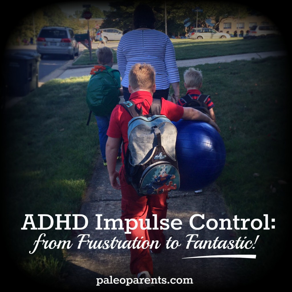 ADHD Impulse Control: from Frustration to Fantastic as seen on PaleoParents.com