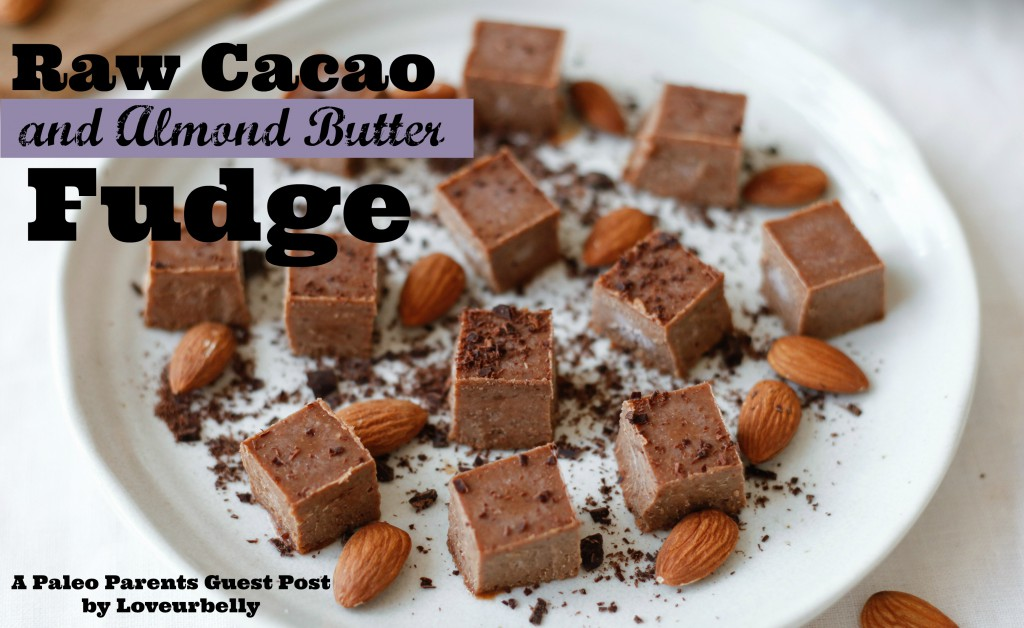Paleo Parents Guest Post: Raw Cacao and Almond Butter Fudge, Loveurbelly