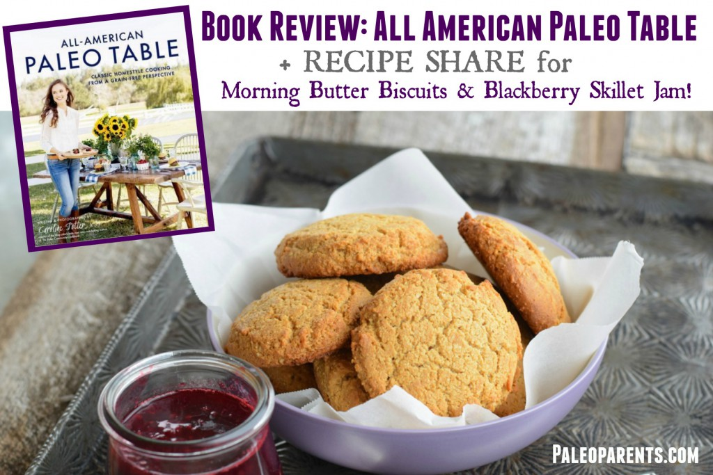Paleo Parents Book Review: All American Paleo Table + Recipe for Morning Butter Biscuits and Blackberry Skillet Jam