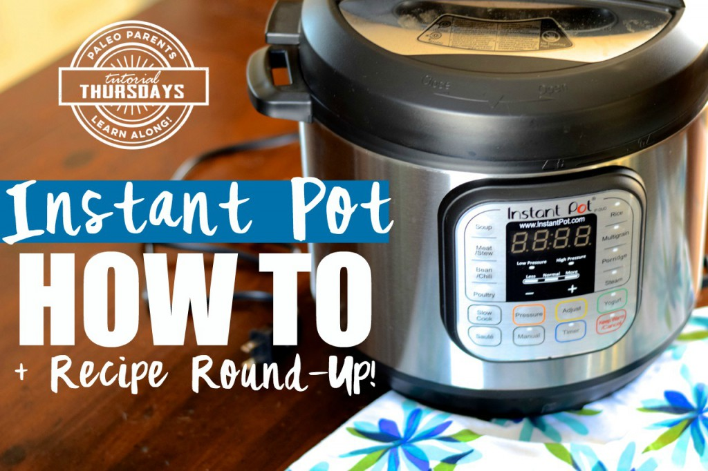Instand Pot How to Recipe Round Up Tutorial Thursday Paleo Parents