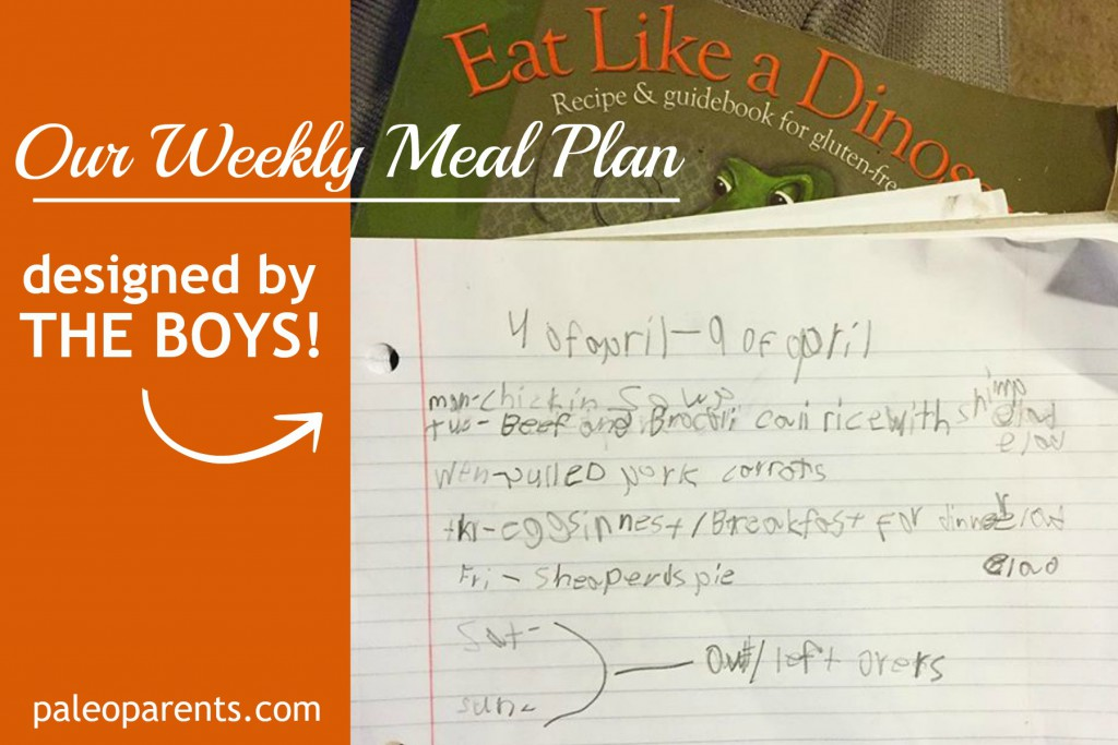 What We Ate: Our Weekly Meal Plan Designed By the Boys | Paleo Parents Meal Planning