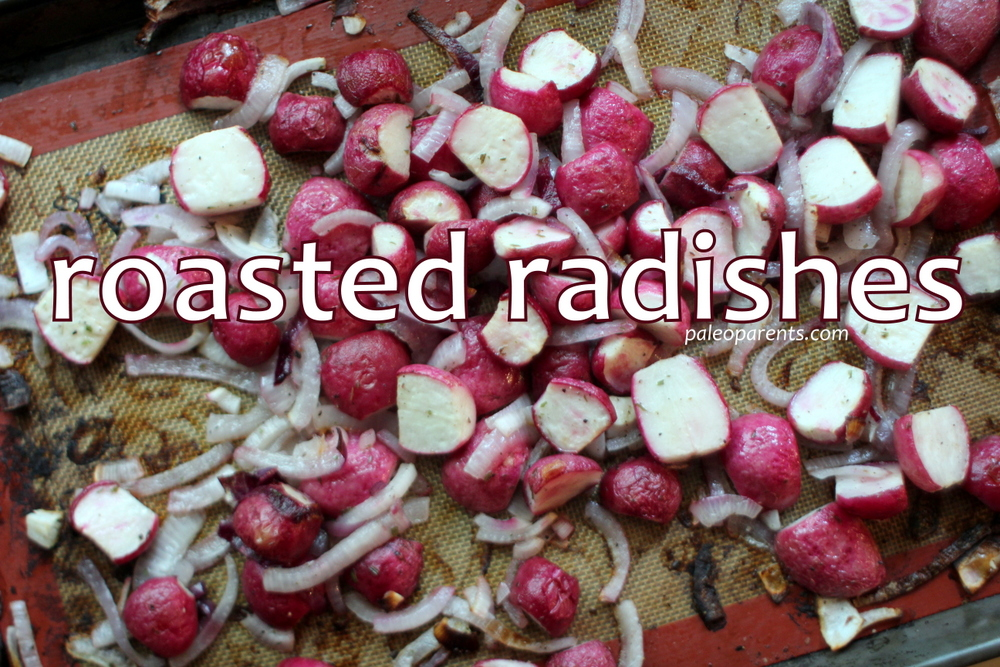 Roasted Radishes, How to Get Your Kids to Eat Their Veggies | Paleo Parents