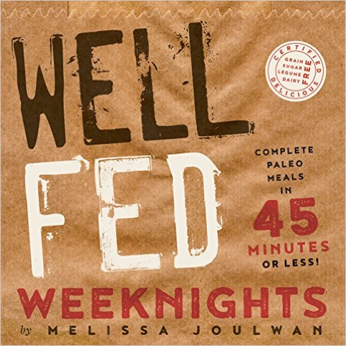 well-fed-weeknights-book, 19 FREE RECIPES From Well Fed Weeknights by Melissa Joulwan + A Book Review! | Paleo Parents